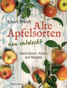 Alte Apfelsorten neu entdeckt- Eckart Brandts großes Apfelbuch